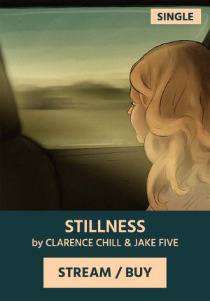 STILLNESS by Clarence Chill & Jake Five