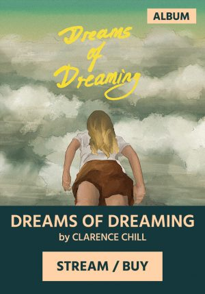 DREAMS OF DREAMING by Clarence Chill