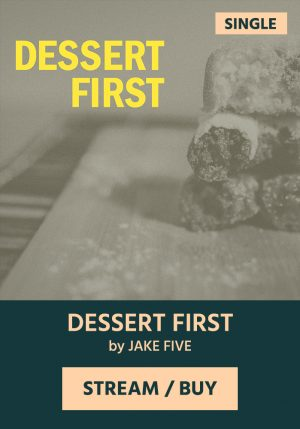 Dessert First by Jake Five
