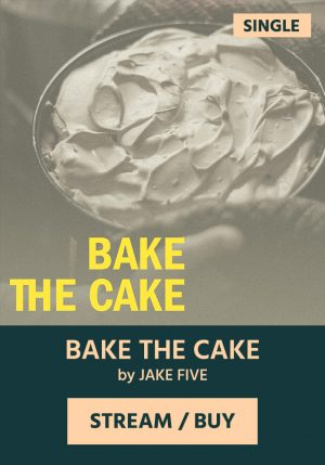 BAKE THE CAKE by Jake Five